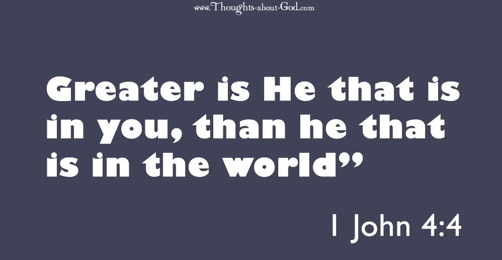"""1 John 4:4 Greater is He that is in you, than he that is in the world"""""""