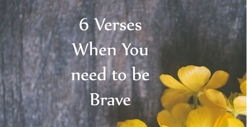 6 verses when you need to be brave