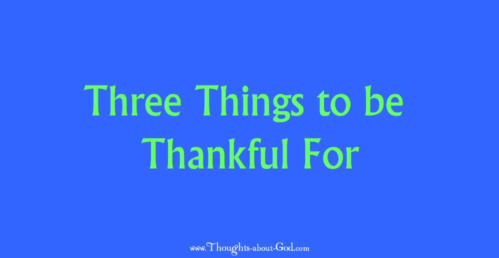 Three Things to be Thankful For - Devotional