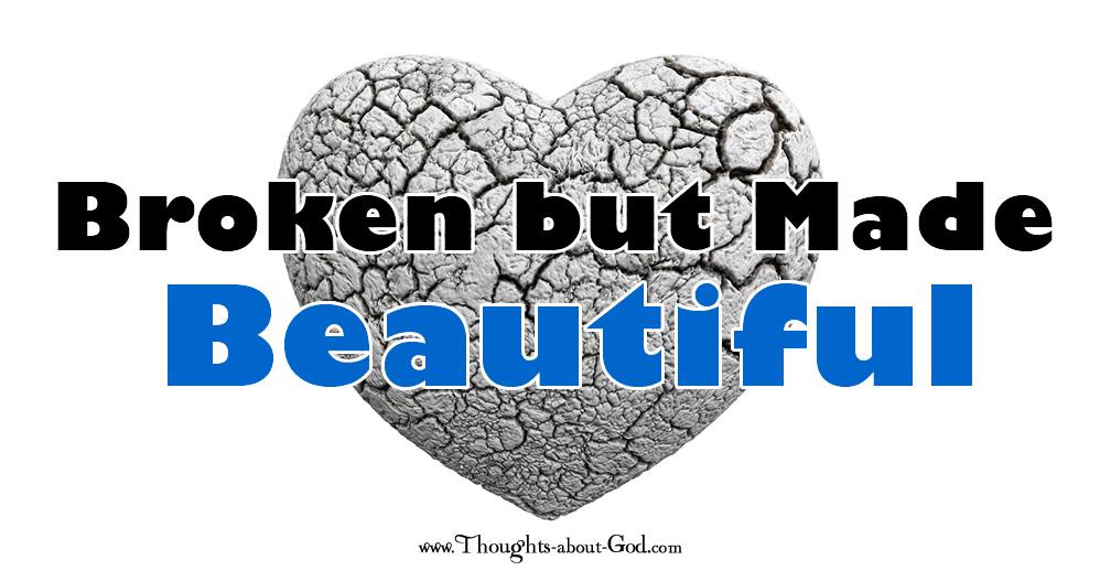 Broken but Made Beautiful