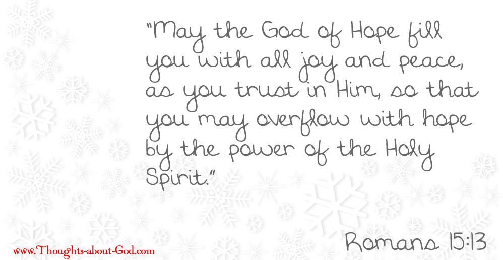 Romans 15:13 May the God of Hope fill you with all joy and peace,
