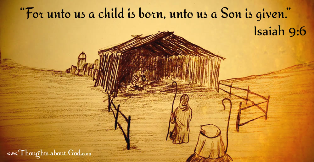 "Isaiah 9:6 ""For unto us a child is born, unto us a Son is given."""