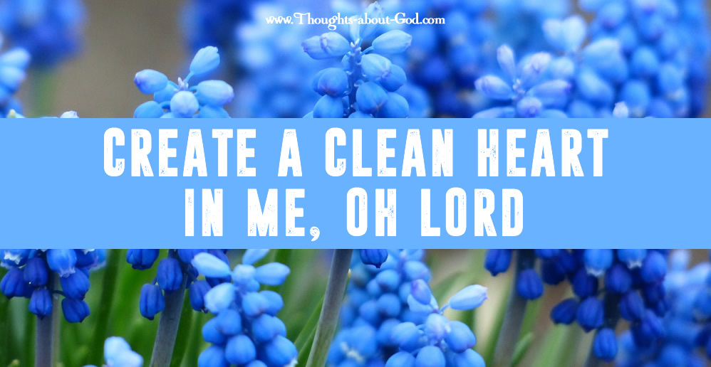 Create a clean heart in me, oh Lord