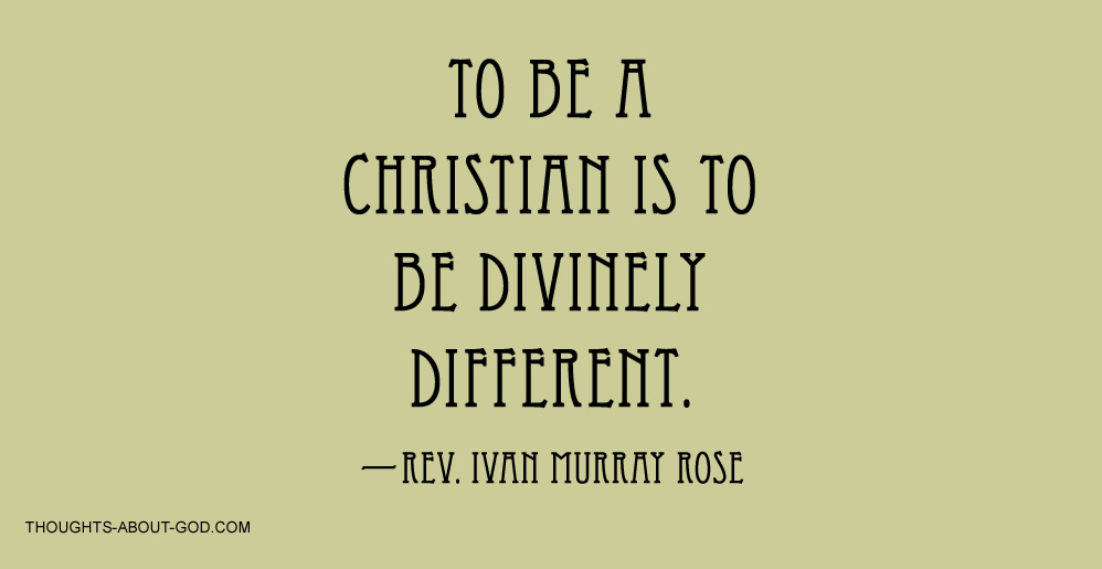 To be a Christian is to be divinely different.