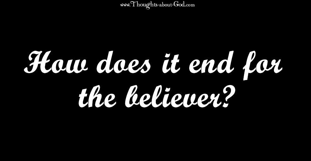 How does it End for the Believer?