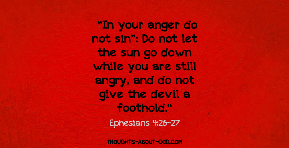 """Ephesians 4:26 """"In your anger do not sin"""": Do not let the sun go down while you are still angry, and do not give the devil a foothold."""""""