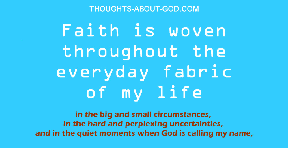 Faith is woven throughout the everyday fabric of my life