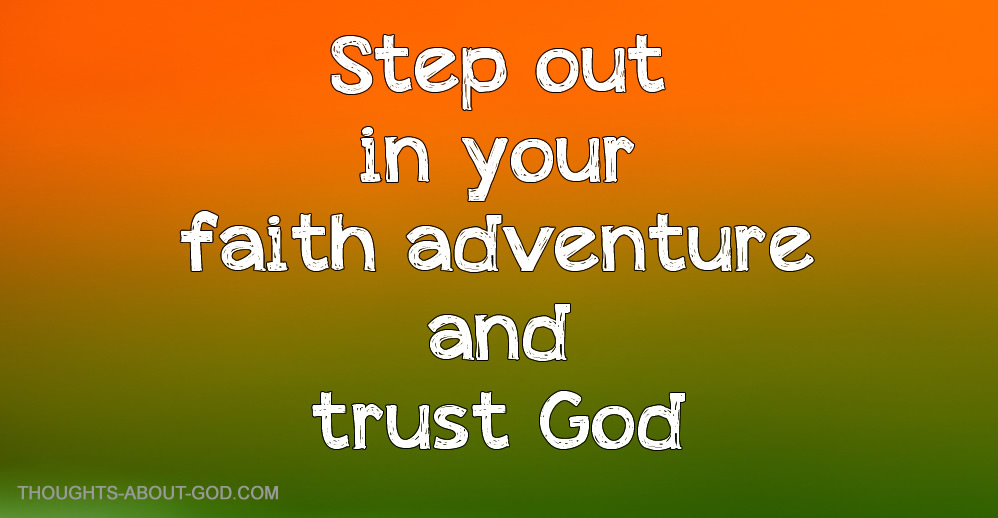 Step out in your faith adventure and trust God