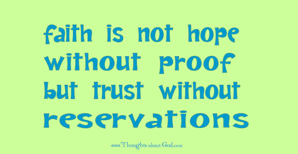 Devotional - Faith is not hope without proof, but trust without reservations