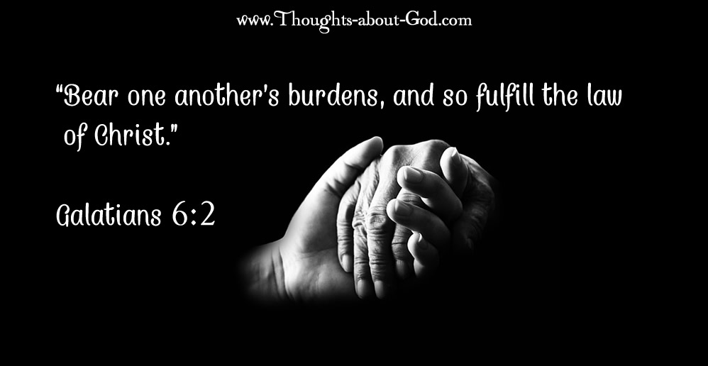 """Galations 6:2 Caring hands. """"Bear one another's burdens, and so fulfill the law of Christ."""""""