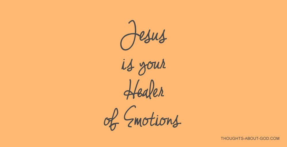 Jesus is your Healer ofEmotions.