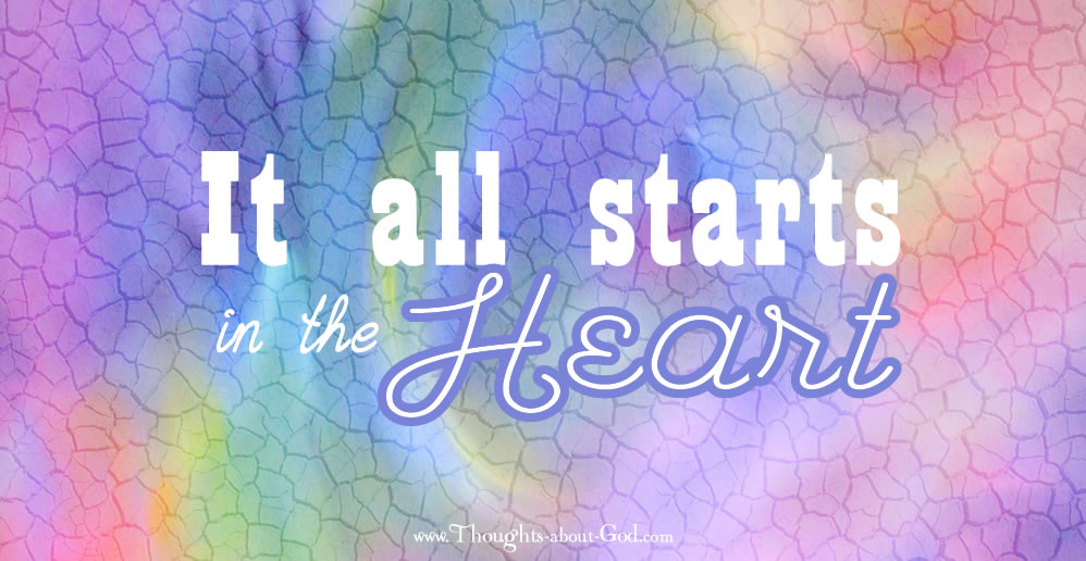 It all starts in the Heart. Guard Your Heart - Devotional