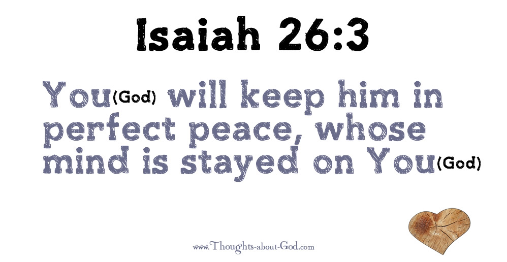 You will keep him in perfect peace, whose mind is stayed on You