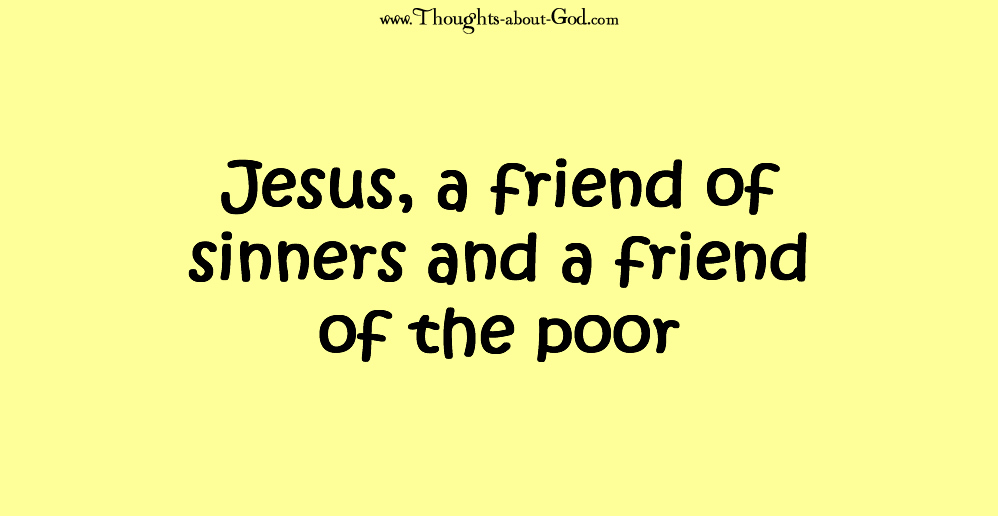 Jesus, a friend of sinners and a friend of the poor