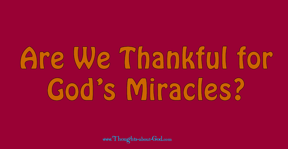 Are we thankful for God's Miracles?