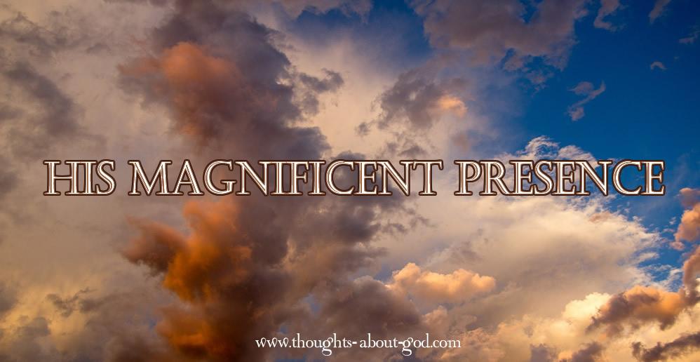 His Magnificent Presence