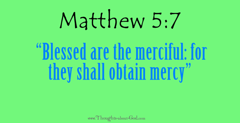 """Matthew 5:7 """"Blessed are the merciful: for they shall obtain mercy"""""""