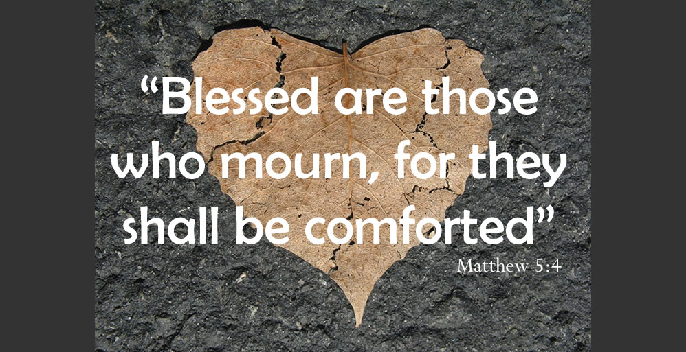 """Matthew 5:4 """"Blessed are those who mourn, for they shall be comforted"""""""