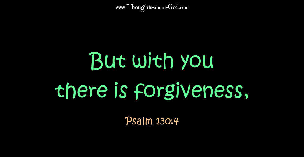 Mercy - But with you there is forgiveness. Psalm 130:4