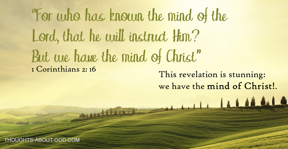 "1 Corinthians 2:16 ""For who has known the mind of the Lord, that he will instruct Him? But we have the mind of Christ"""