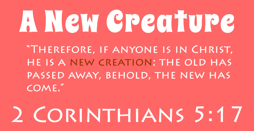 A new creation I Corinthians 5:17