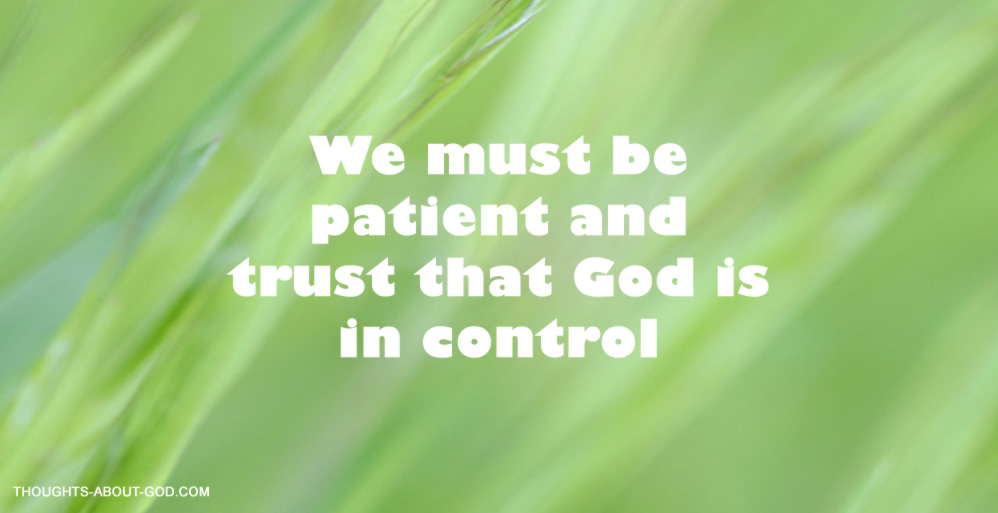 We must be patient and trust that God is in control