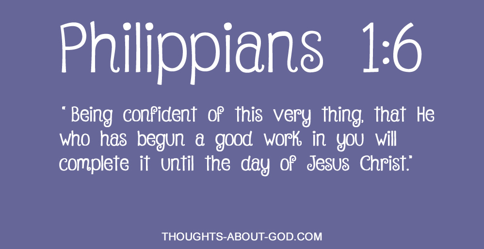 Phlippians 1:6 e who has begun a good work in you will complete it