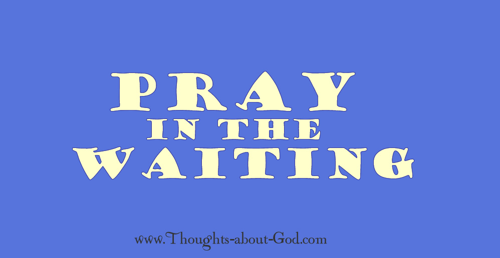 pray in the waiting
