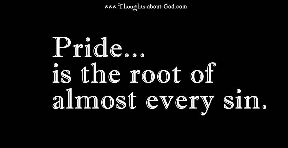 Pride is the root of almost all sin