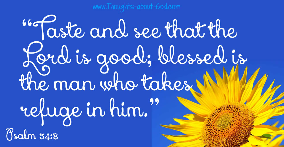 """Psalm 34:8 """"Taste and see that the Lord is good; blessed is the man who takes refuge in him."""""""