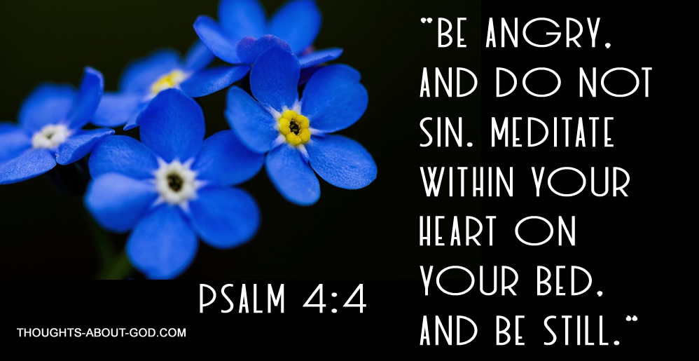 """Psalm 4:4 """"Be angry, and do not sin."""