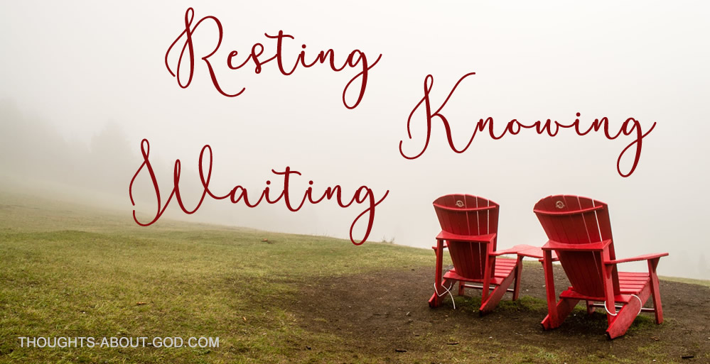 resting, knowing, waiting
