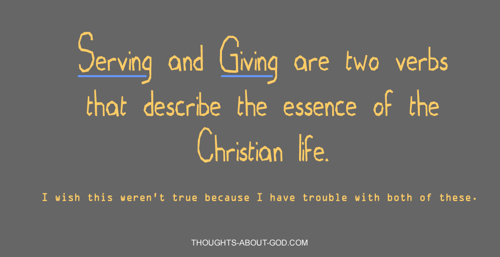Serving and Giving are two verbs that describe the essence of the Christian life.