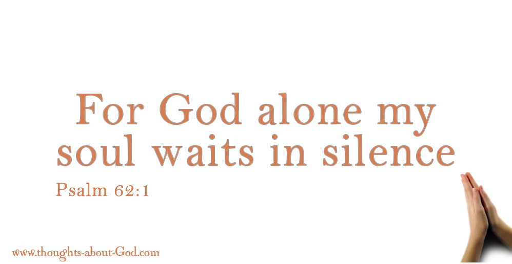 For God alone my soul waits in silence. Psalm 62:1. Devotional