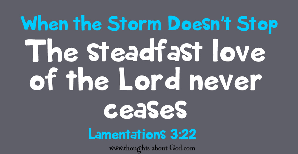 Lamentations 3:22 The Steadfast love of the Lord never ceases