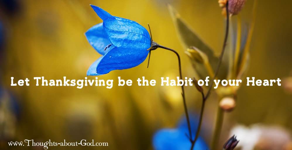 Let Thanksgiving be the Habit of your Heart