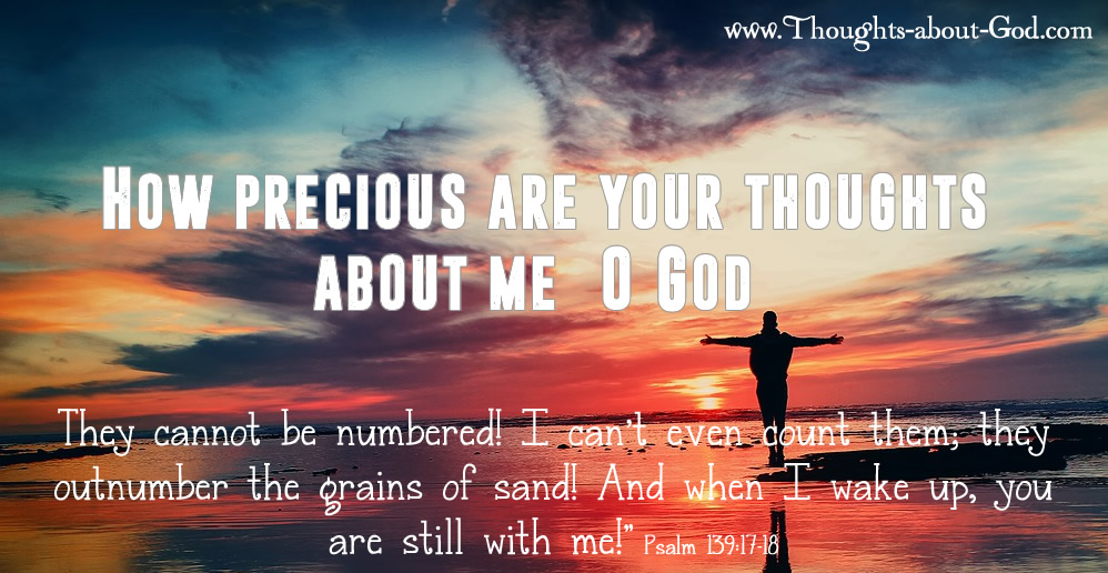 How Precious are your thoughts about me, O God.