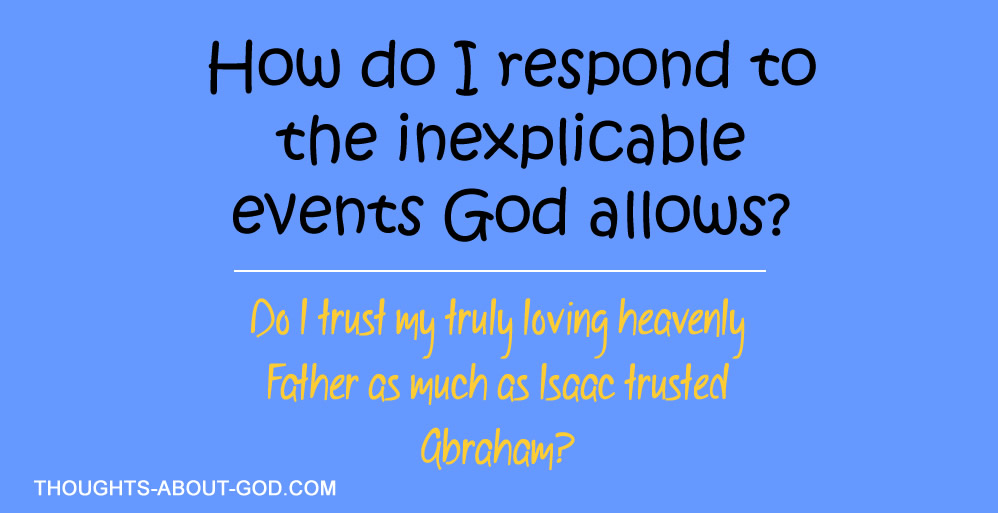 How do I respond to the inexplicable events God allows?