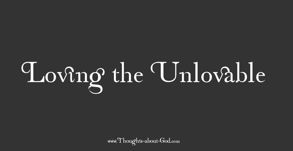 Loving the Unlovable - Devotional