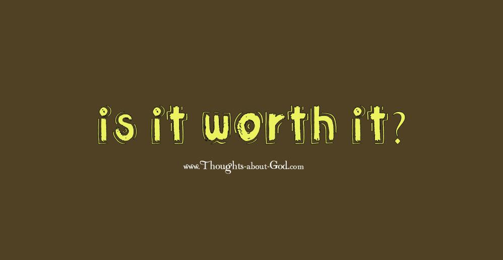 Devotional - IS IT WORTH IT?