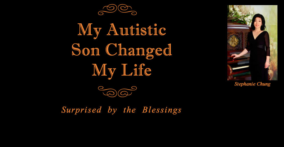 Stephanie Chung. My Austistic Son Changed my Life. Blessings.