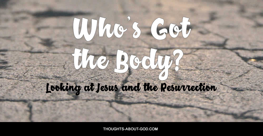 Resurrection: Who's Got the Body?
