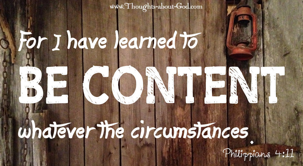 Philippians 4:11 For I have learned to be content